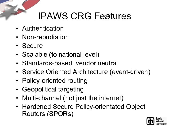 IPAWS CRG Features • • • Authentication Non-repudiation Secure Scalable (to national level) Standards-based,