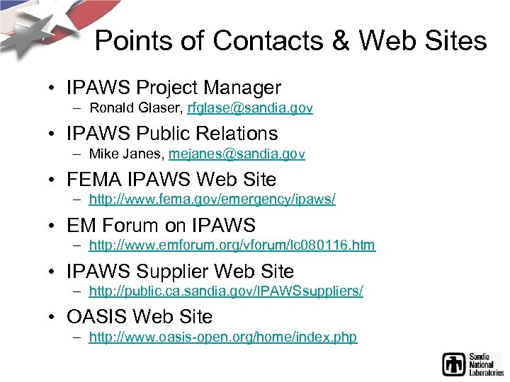 Points of Contacts & Web Sites • IPAWS Project Manager – Ronald Glaser, rfglase@sandia.