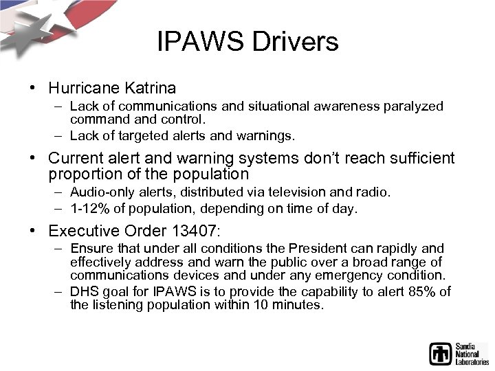 IPAWS Drivers • Hurricane Katrina – Lack of communications and situational awareness paralyzed command