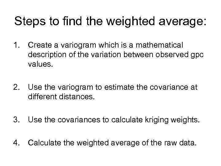 Steps to find the weighted average: 1. Create a variogram which is a mathematical