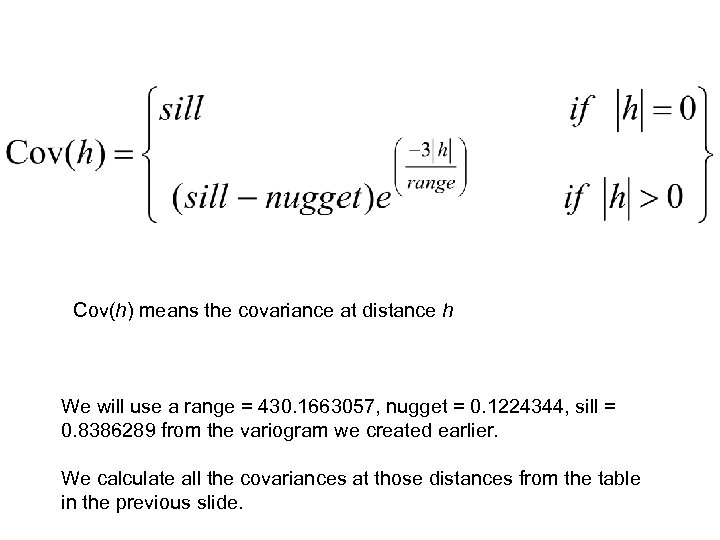 Cov(h) means the covariance at distance h We will use a range = 430.
