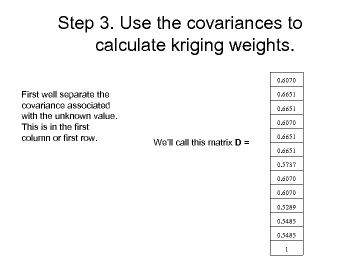 Step 3. Use the covariances to calculate kriging weights. 0. 6070 First well separate