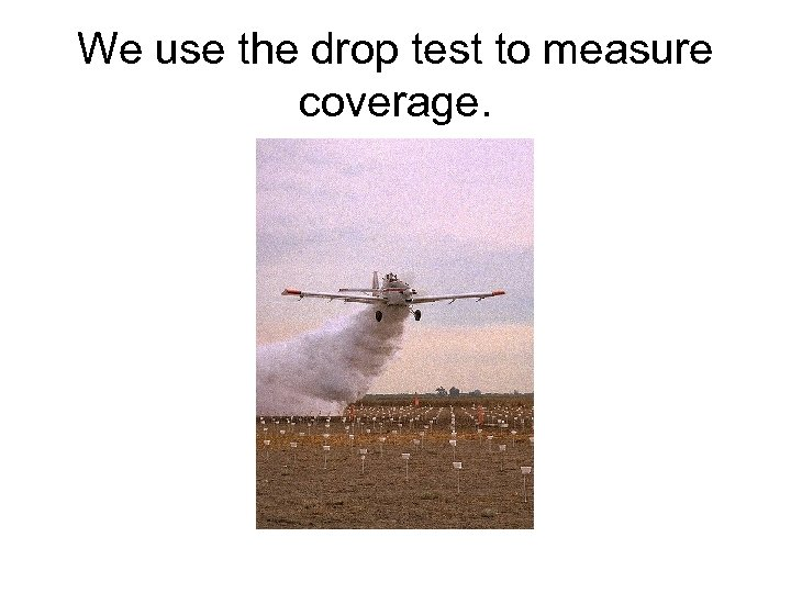 We use the drop test to measure coverage.