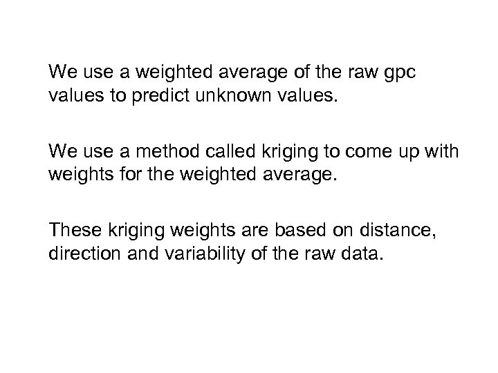 We use a weighted average of the raw gpc values to predict unknown values.