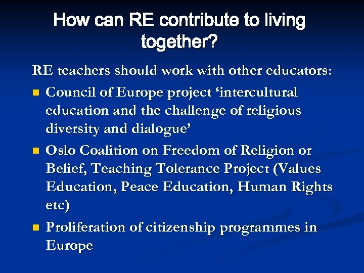 How can RE contribute to living together? RE teachers should work with other educators: