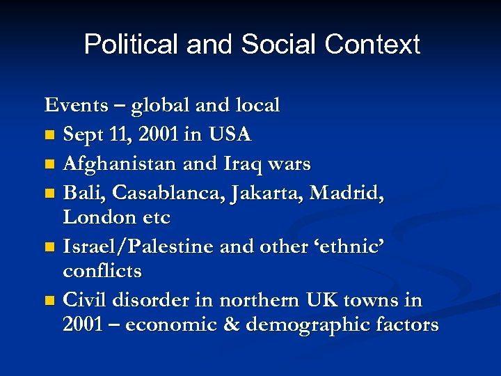 Political and Social Context Events – global and local n Sept 11, 2001 in