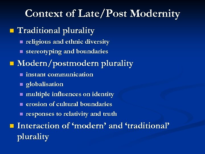 Context of Late/Post Modernity n Traditional plurality n n n Modern/postmodern plurality n n