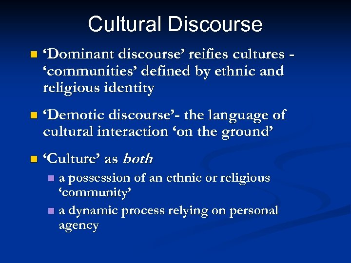 Cultural Discourse n 'Dominant discourse' reifies cultures 'communities' defined by ethnic and religious identity