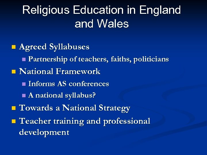 Religious Education in England Wales n Agreed Syllabuses n n Partnership of teachers, faiths,