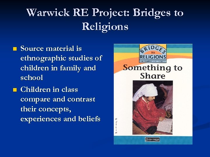 Warwick RE Project: Bridges to Religions n n Source material is ethnographic studies of