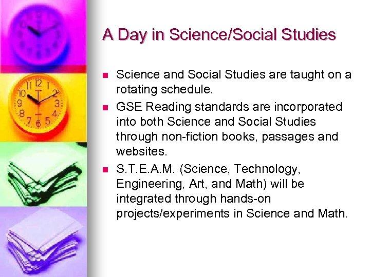A Day in Science/Social Studies n n n Science and Social Studies are taught