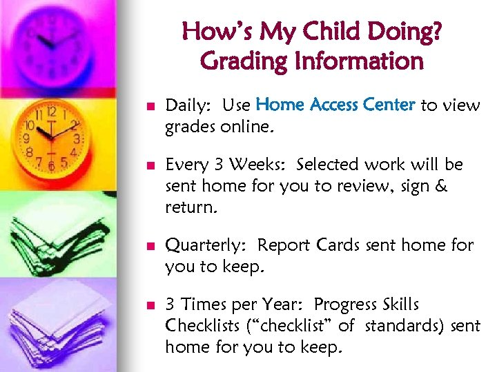How's My Child Doing? Grading Information n Daily: Use Home Access Center to view