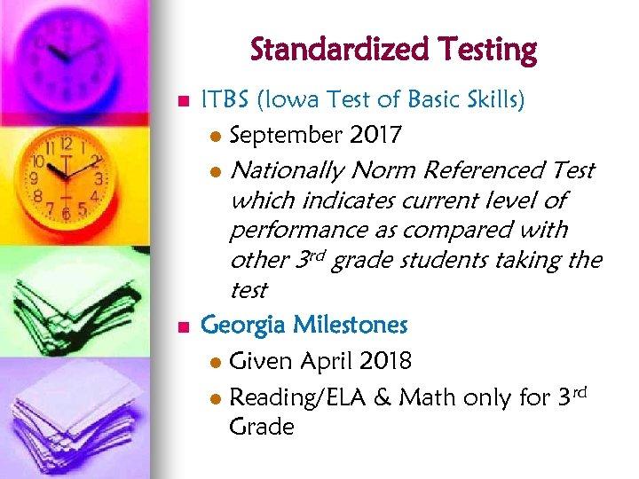 Standardized Testing n ITBS (Iowa Test of Basic Skills) l September 2017 l n