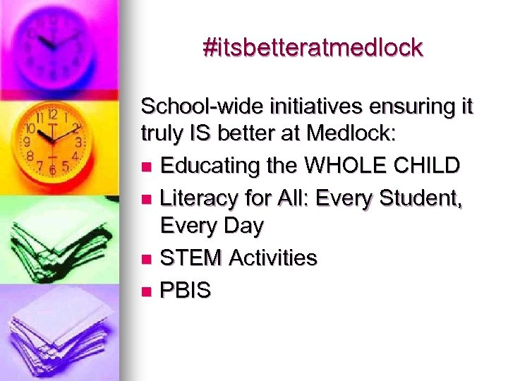 #itsbetteratmedlock School-wide initiatives ensuring it truly IS better at Medlock: n Educating the WHOLE