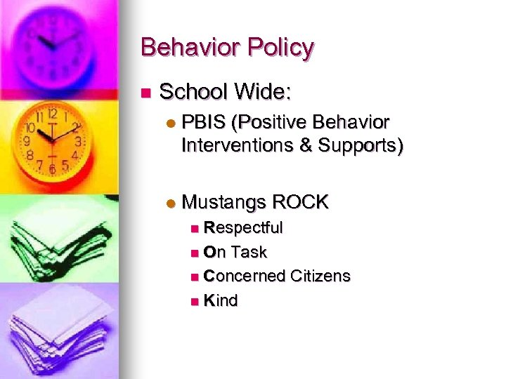 Behavior Policy n School Wide: l PBIS (Positive Behavior Interventions & Supports) l Mustangs