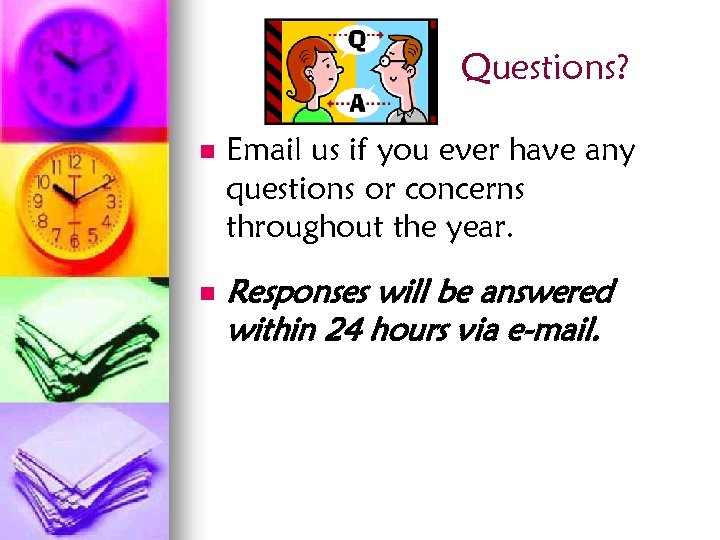 Questions? n n Email us if you ever have any questions or concerns throughout
