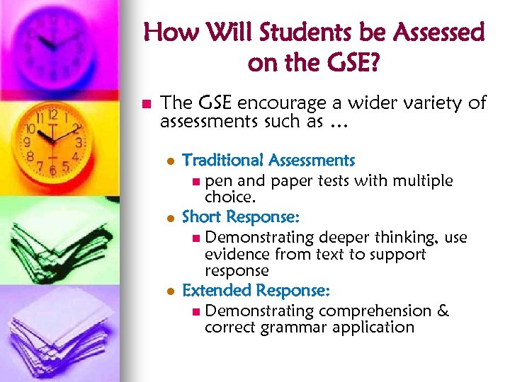 How Will Students be Assessed on the GSE? n The GSE encourage a wider