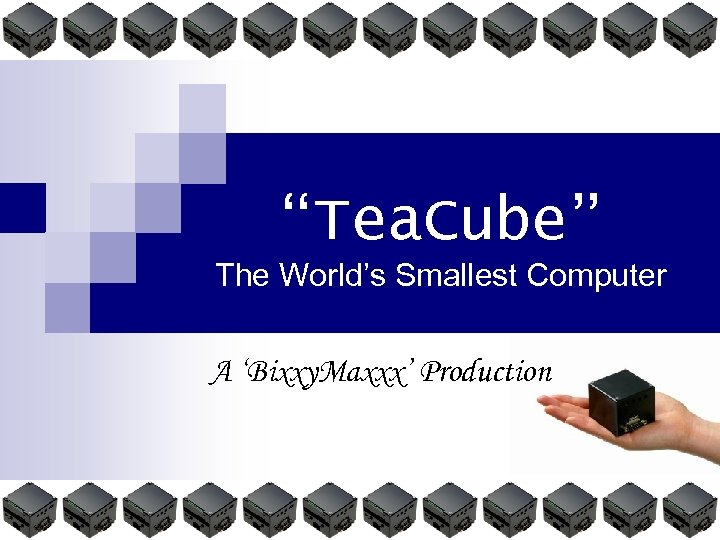 """Tea. Cube"" The World's Smallest Computer A 'Bixxy. Maxxx' Production"