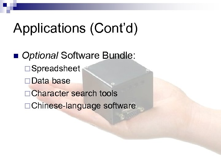 Applications (Cont'd) n Optional Software Bundle: ¨ Spreadsheet ¨ Data base ¨ Character search