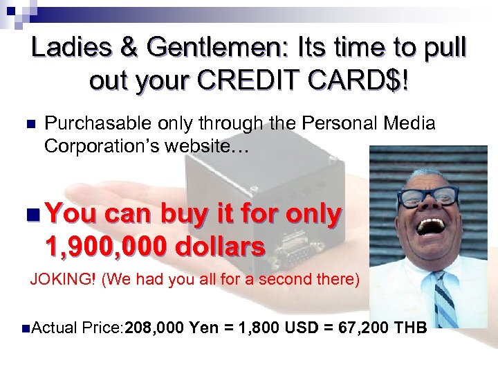 Ladies & Gentlemen: Its time to pull out your CREDIT CARD$! n Purchasable only