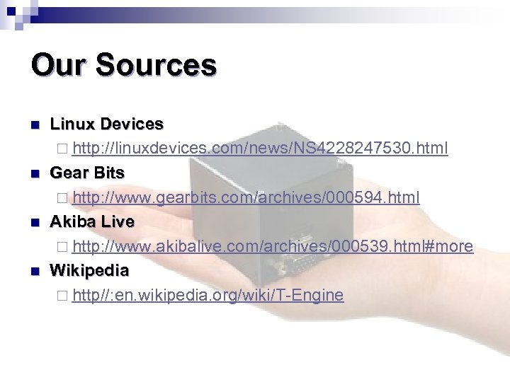 Our Sources n n Linux Devices ¨ http: //linuxdevices. com/news/NS 4228247530. html Gear Bits
