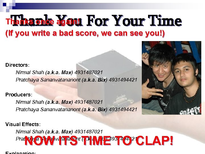 Thank You For Your Time Thanks once again! (If you write a bad score,