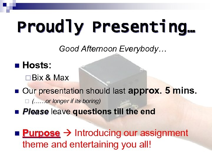 Proudly Presenting… Good Afternoon Everybody… n Hosts: ¨ Bix n & Max Our presentation