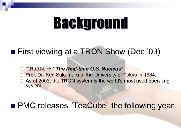 Background n First viewing at a TRON Show (Dec ' 03) ¨ ¨ ¨