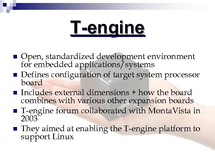 T-engine n n n Open, standardized development environment for embedded applications/systems Defines configuration of