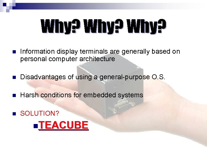 Why? n Information display terminals are generally based on personal computer architecture n Disadvantages