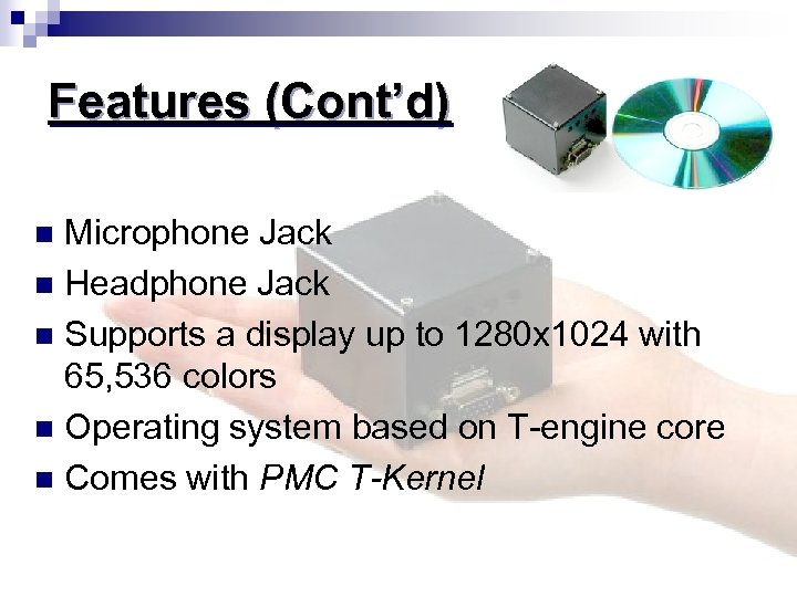 Features (Cont'd) Microphone Jack n Headphone Jack n Supports a display up to 1280