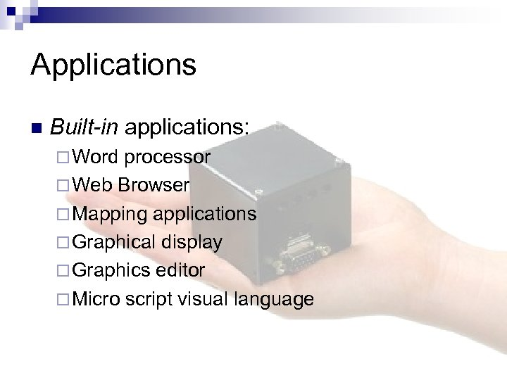 Applications n Built-in applications: ¨ Word processor ¨ Web Browser ¨ Mapping applications ¨