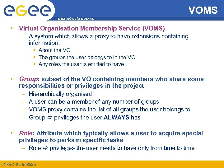 VOMS Enabling Grids for E-scienc. E • Virtual Organisation Membership Service (VOMS) – A