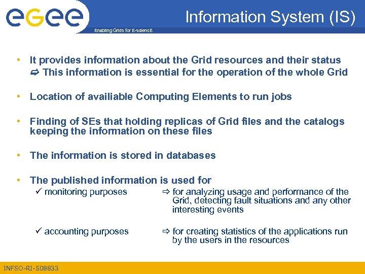 Information System (IS) Enabling Grids for E-scienc. E • It provides information about the