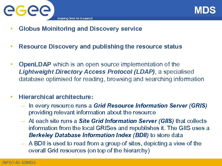 MDS Enabling Grids for E-scienc. E • Globus Moinitoring and Discovery service • Resource