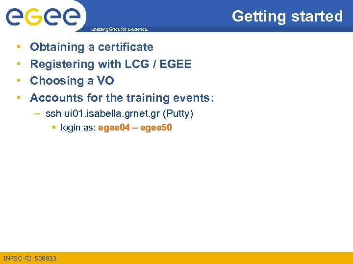 Getting started Enabling Grids for E-scienc. E • • Obtaining a certificate Registering with
