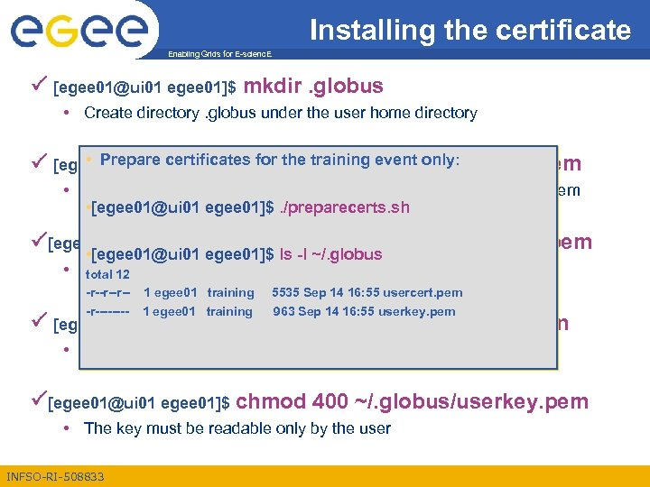 Installing the certificate Enabling Grids for E-scienc. E [egee 01@ui 01 egee 01]$ mkdir.