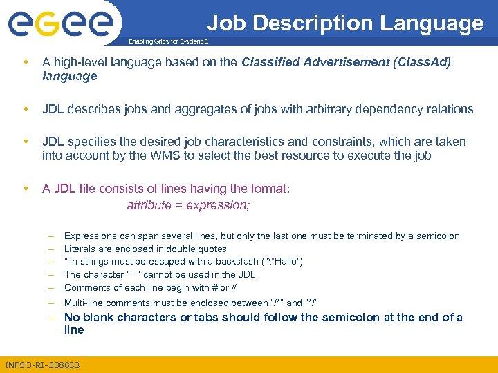 Job Description Language Enabling Grids for E-scienc. E • A high-level language based on