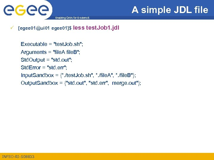 A simple JDL file Enabling Grids for E-scienc. E [egee 01@ui 01 egee 01]$