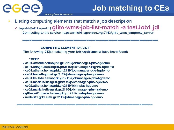 Job matching to CEs Enabling Grids for E-scienc. E • Listing computing elements that
