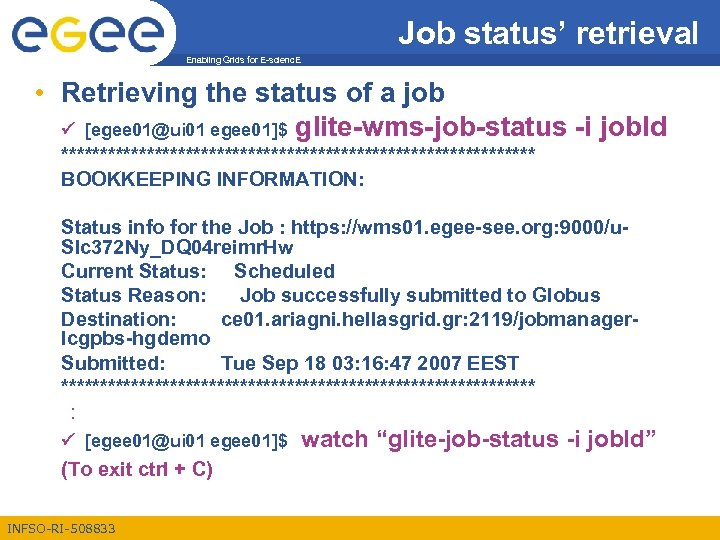 Job status' retrieval Enabling Grids for E-scienc. E • Retrieving the status of a
