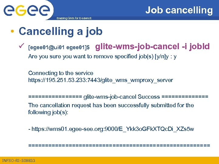 Job cancelling Enabling Grids for E-scienc. E • Cancelling a job [egee 01@ui 01