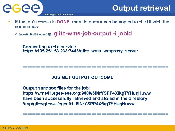 Output retrieval Enabling Grids for E-scienc. E • If the job's status is DONE,