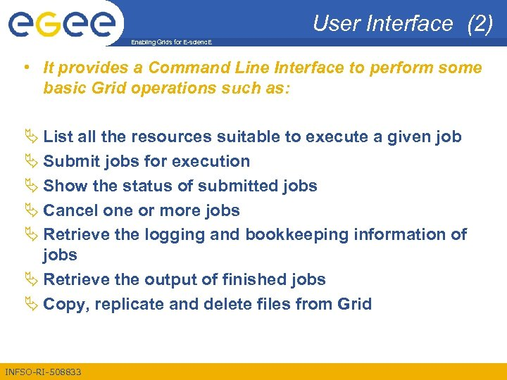 User Interface (2) Enabling Grids for E-scienc. E • It provides a Command Line