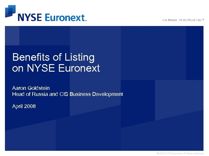 Benefits of Listing on NYSE Euronext Aaron Goldstein Head of Russia and CIS Business