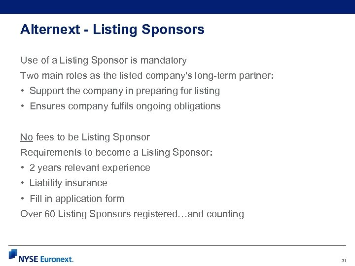 Alternext - Listing Sponsors Use of a Listing Sponsor is mandatory Two main roles