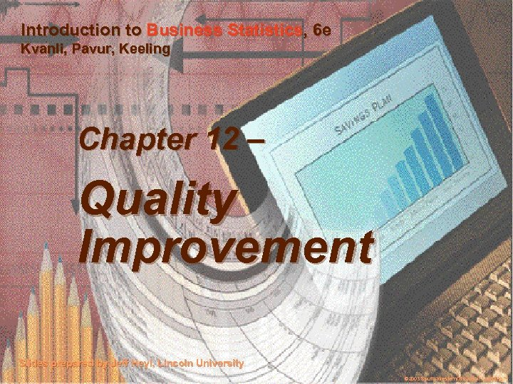 Introduction to Business Statistics, 6 e Kvanli, Pavur, Keeling Chapter 12 – Quality Improvement