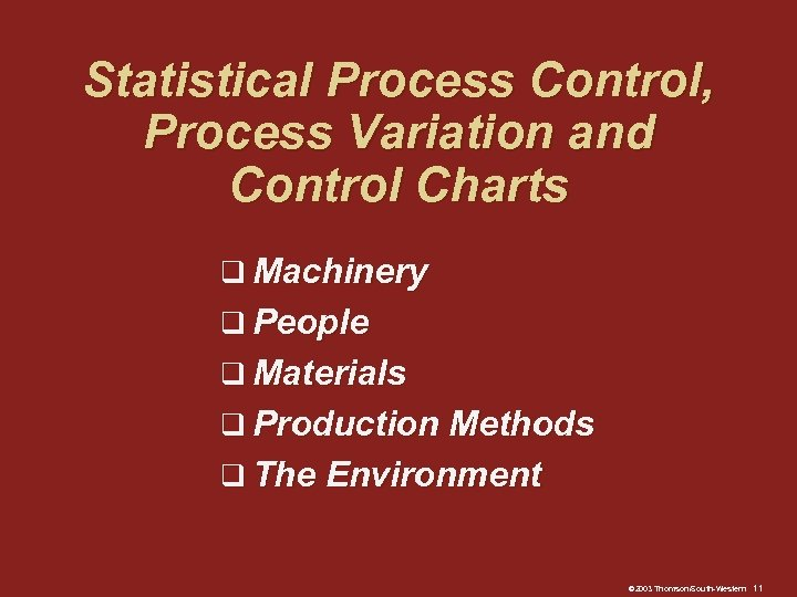 Statistical Process Control, Process Variation and Control Charts q Machinery q People q Materials