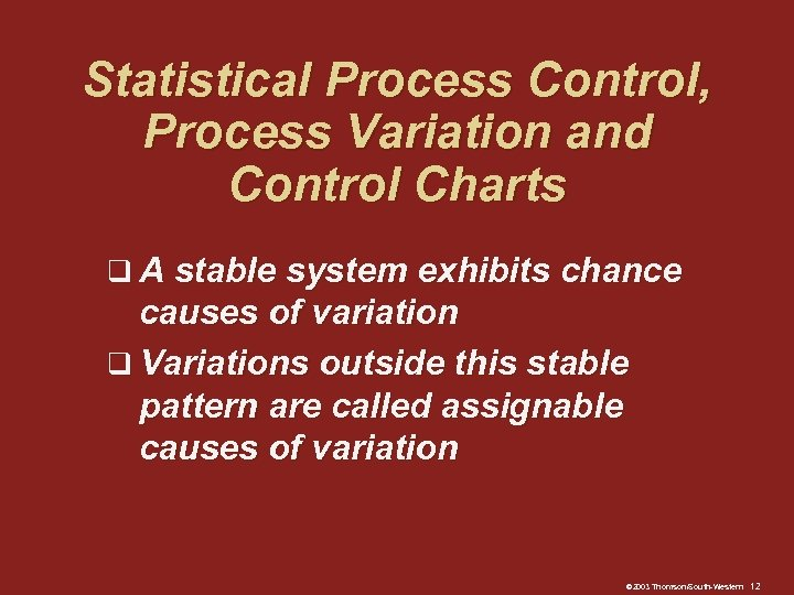 Statistical Process Control, Process Variation and Control Charts q A stable system exhibits chance