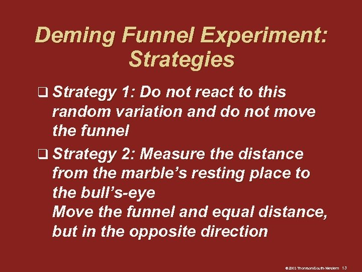 Deming Funnel Experiment: Strategies q Strategy 1: Do not react to this random variation